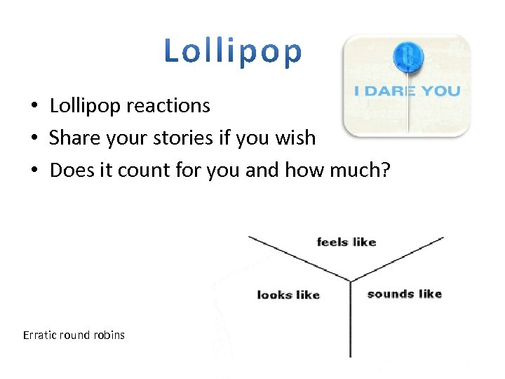 • Lollipop reactions • Share your stories if you wish • Does it