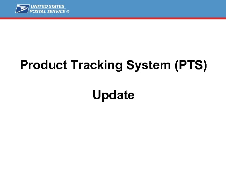 Product Tracking System (PTS) Update