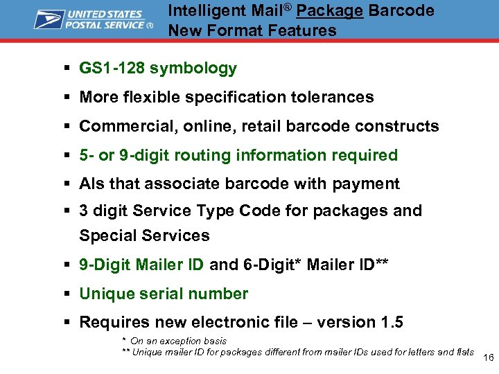 Intelligent Mail® Package Barcode New Format Features § GS 1 -128 symbology § More