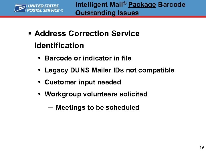 Intelligent Mail® Package Barcode Outstanding Issues § Address Correction Service Identification • Barcode or