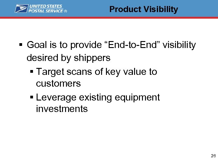"Product Visibility § Goal is to provide ""End-to-End"" visibility desired by shippers § Target"
