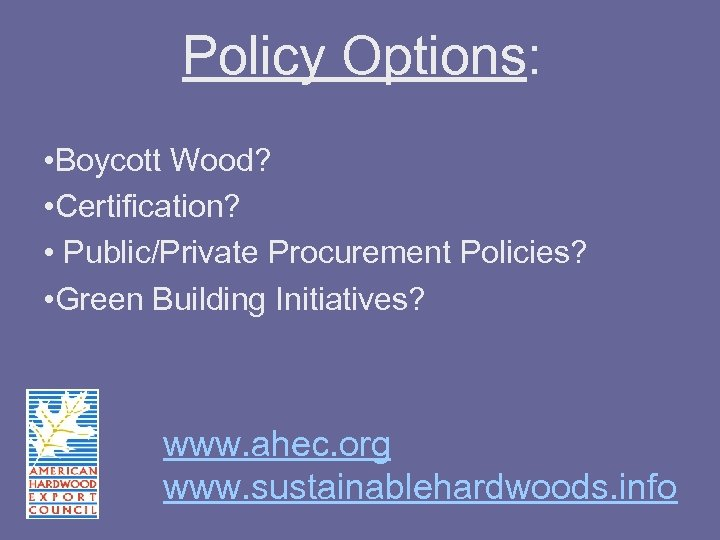 Policy Options: • Boycott Wood? • Certification? • Public/Private Procurement Policies? • Green Building