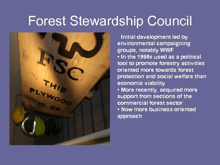 Forest Stewardship Council • Initial development led by environmental campaigning groups, notably WWF •