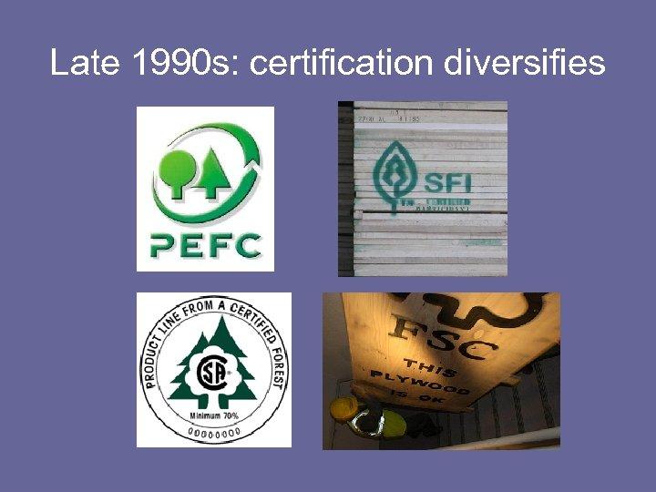 Late 1990 s: certification diversifies