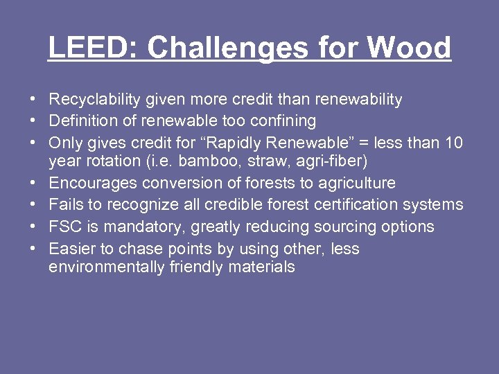 LEED: Challenges for Wood • Recyclability given more credit than renewability • Definition of