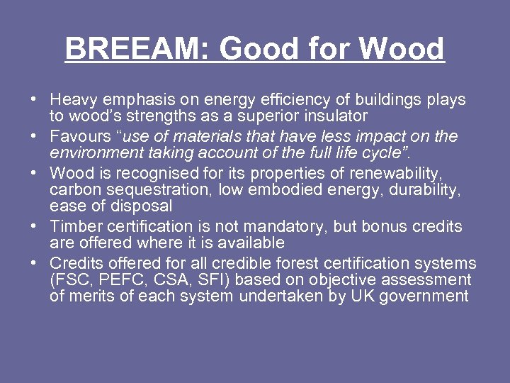 BREEAM: Good for Wood • Heavy emphasis on energy efficiency of buildings plays to