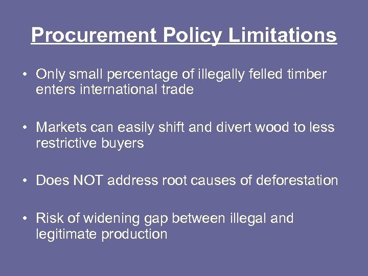 Procurement Policy Limitations • Only small percentage of illegally felled timber enters international trade