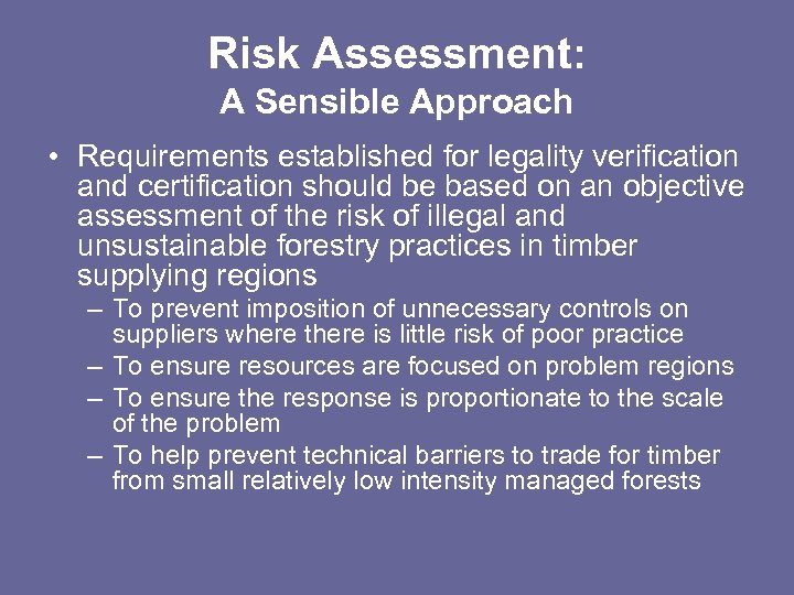 Risk Assessment: A Sensible Approach • Requirements established for legality verification and certification should