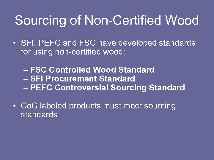 Sourcing of Non-Certified Wood • SFI, PEFC and FSC have developed standards for using