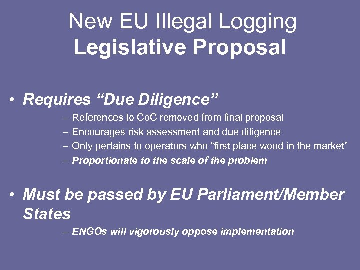 """New EU Illegal Logging Legislative Proposal • Requires """"Due Diligence"""" – – References to"""