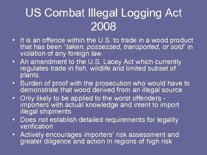 US Combat Illegal Logging Act 2008 • It is an offence within the U.