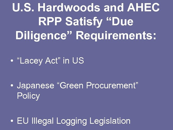 """U. S. Hardwoods and AHEC RPP Satisfy """"Due Diligence"""" Requirements: • """"Lacey Act"""" in"""