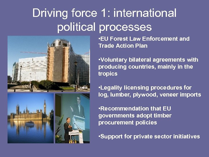 Driving force 1: international political processes • EU Forest Law Enforcement and Trade Action