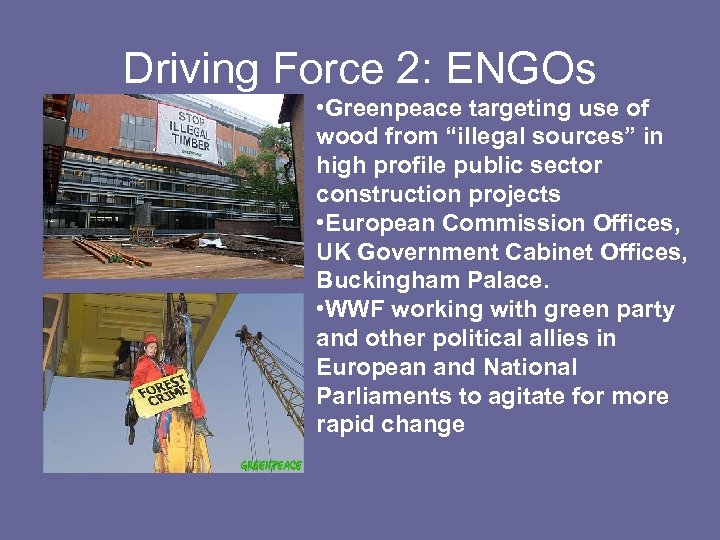 """Driving Force 2: ENGOs • Greenpeace targeting use of wood from """"illegal sources"""" in"""