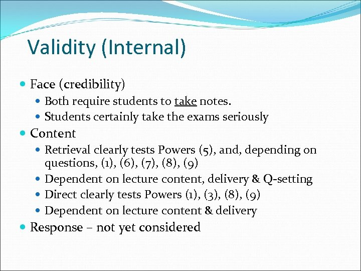 Validity (Internal) Face (credibility) Both require students to take notes. Students certainly take the