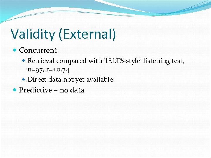 Validity (External) Concurrent Retrieval compared with 'IELTS-style' listening test, n=97, r=+0. 74 Direct data