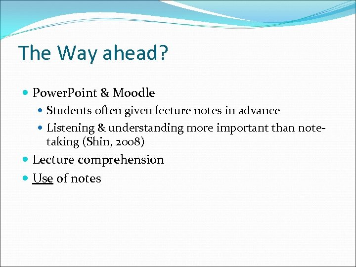 The Way ahead? Power. Point & Moodle Students often given lecture notes in advance