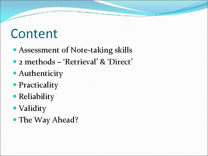 Content Assessment of Note-taking skills 2 methods – 'Retrieval' & 'Direct' Authenticity Practicality Reliability