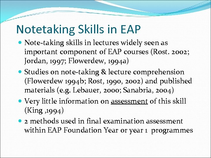 Notetaking Skills in EAP Note-taking skills in lectures widely seen as important component of