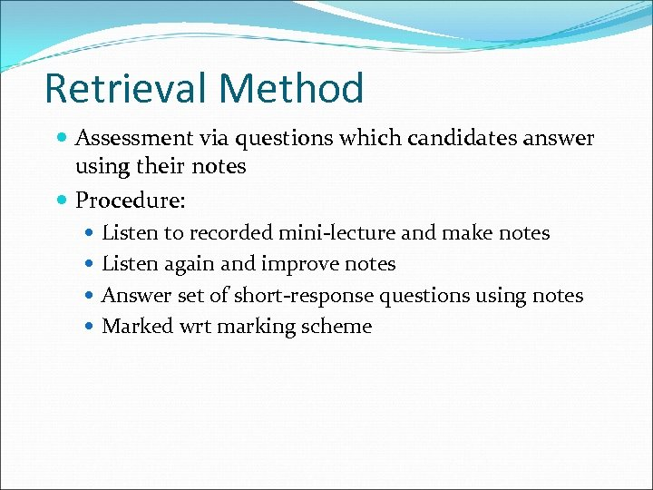 Retrieval Method Assessment via questions which candidates answer using their notes Procedure: Listen to