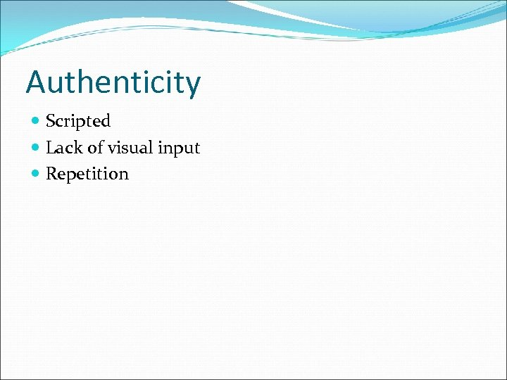 Authenticity Scripted Lack of visual input Repetition