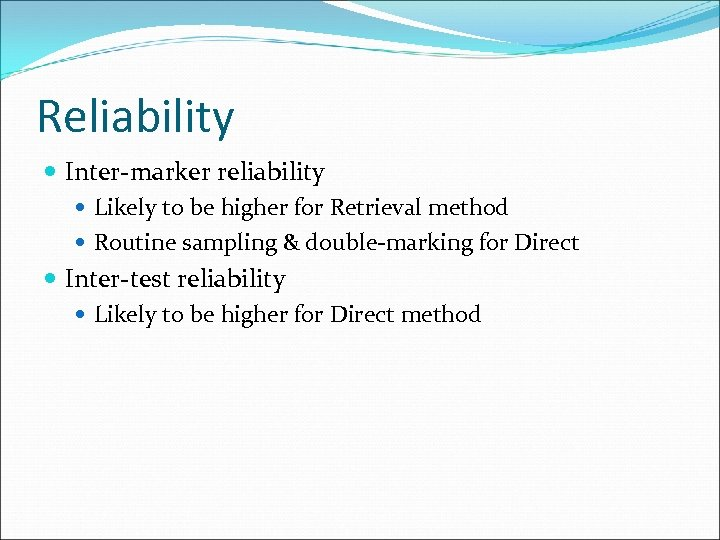 Reliability Inter-marker reliability Likely to be higher for Retrieval method Routine sampling & double-marking