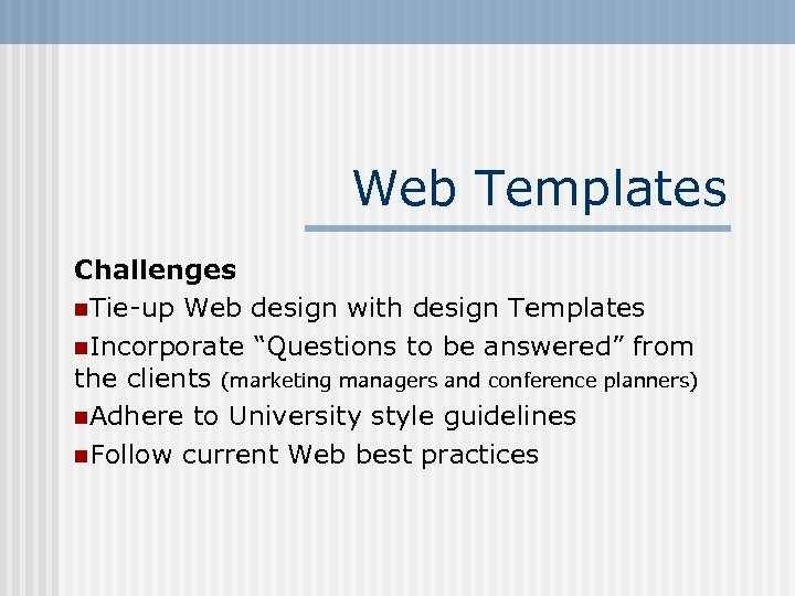 "Web Templates Challenges n. Tie-up Web design with design Templates n. Incorporate ""Questions to"