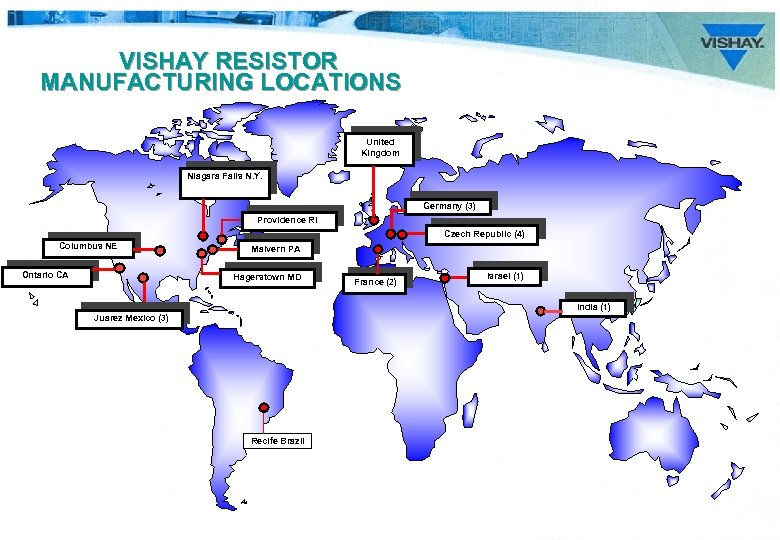 VISHAY RESISTOR MANUFACTURING LOCATIONS United Kingdom Niagara Falls N. Y. Germany (3) Providence RI