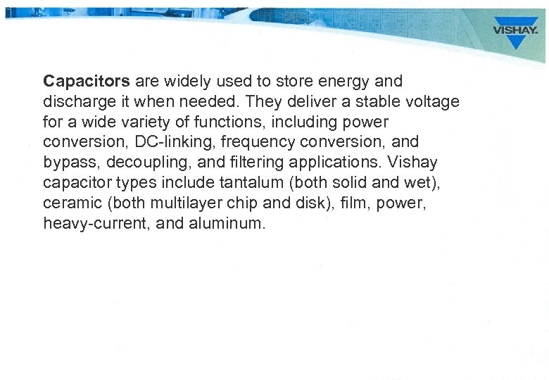 Capacitors are widely used to store energy and discharge it when needed. They deliver