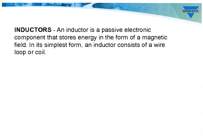 INDUCTORS - An inductor is a passive electronic component that stores energy in the