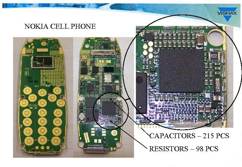 NOKIA CELL PHONE CAPACITORS – 215 PCS RESISTORS – 98 PCS