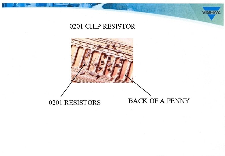 0201 CHIP RESISTOR 0201 RESISTORS BACK OF A PENNY