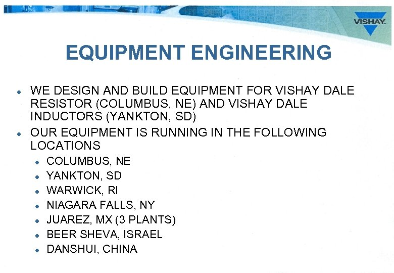 EQUIPMENT ENGINEERING l l WE DESIGN AND BUILD EQUIPMENT FOR VISHAY DALE RESISTOR (COLUMBUS,