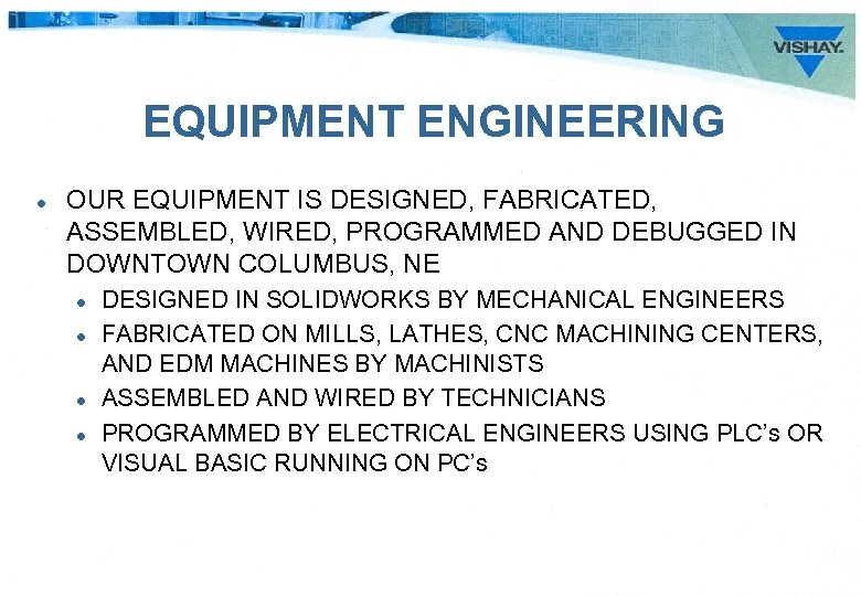 EQUIPMENT ENGINEERING l OUR EQUIPMENT IS DESIGNED, FABRICATED, ASSEMBLED, WIRED, PROGRAMMED AND DEBUGGED IN