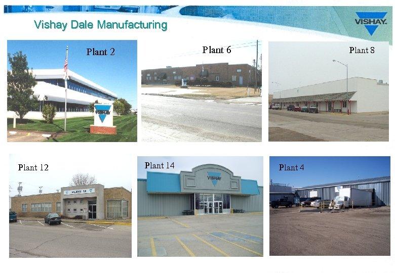 Vishay Dale Manufacturing Plant 6 Plant 2 Plant 14 Plant 8 Plant 4