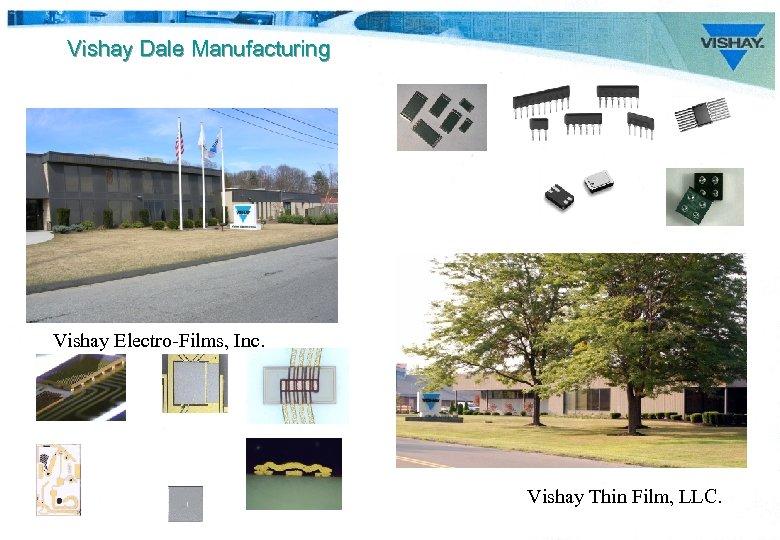 Vishay Dale Manufacturing Vishay Electro-Films, Inc. Vishay Thin Film, LLC.