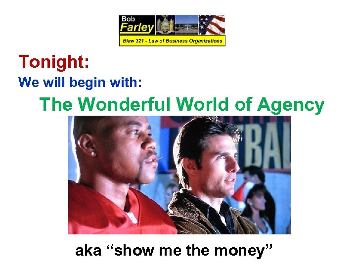"Tonight: We will begin with: The Wonderful World of Agency aka ""show me the"
