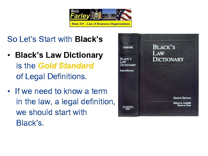 So Let's Start with Black's • Black's Law Dictionary is the Gold Standard of