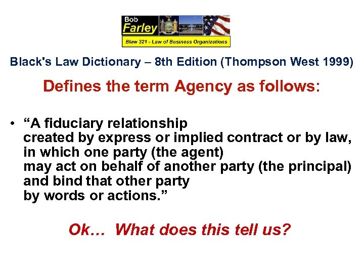 Black's Law Dictionary – 8 th Edition (Thompson West 1999) Defines the term Agency