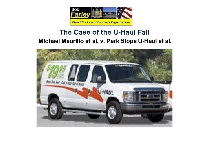 The Case of the U-Haul Fall Michael Maurillo et al. v. Park Slope U-Haul