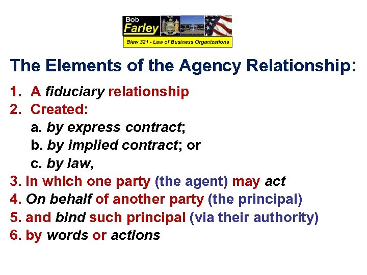 The Elements of the Agency Relationship: 1. A fiduciary relationship 2. Created: a. by