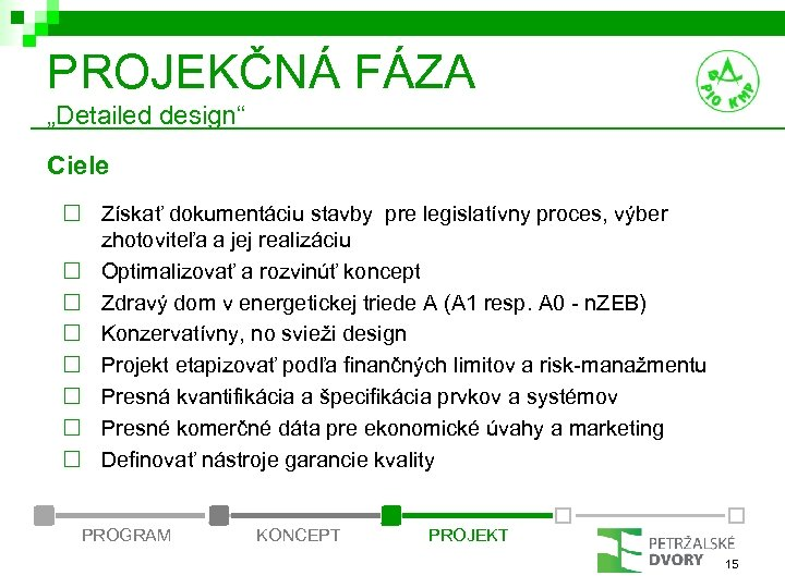 """PROJEKČNÁ FÁZA """"Detailed design"""" Ciele ¨ Získať dokumentáciu stavby pre legislatívny proces, výber zhotoviteľa"""