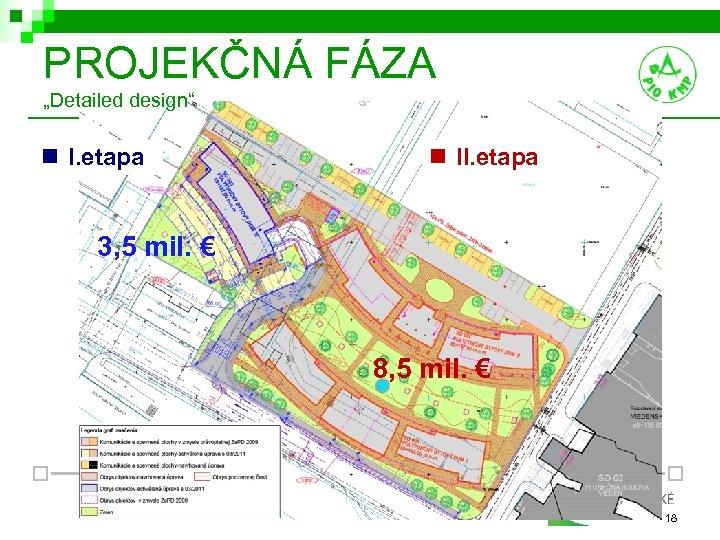 "PROJEKČNÁ FÁZA ""Detailed design"" n I. etapa n II. etapa 3, 5 mil. €"