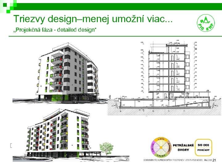 """Triezvy design–menej umožní viac. . . """"Projekčná fáza - detailed design"""" 21"""