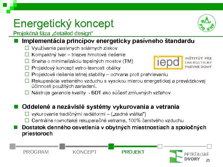 """Energetický koncept Projekčná fáza """"detailed design"""" n Implementácia princípov energeticky pasívneho štandardu ¨ ¨"""