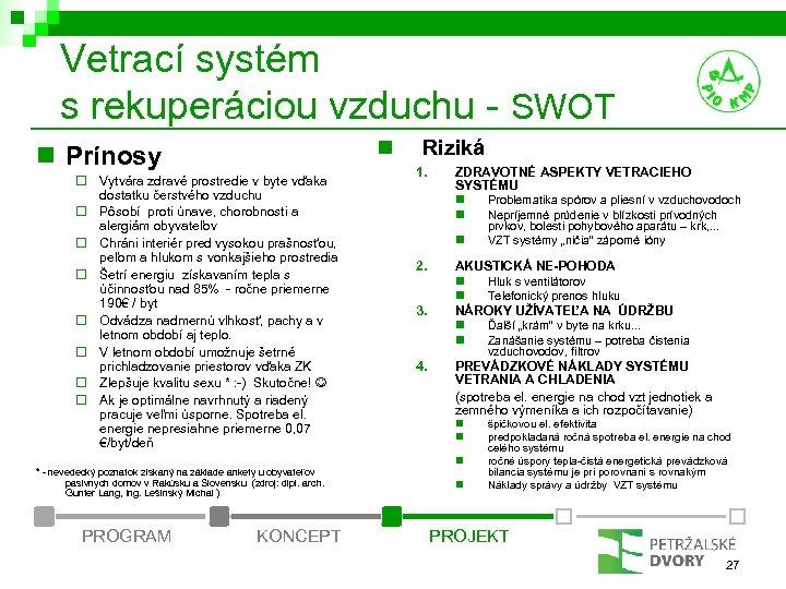 Vetrací systém s rekuperáciou vzduchu - SWOT n n Prínosy ¨ Vytvára zdravé prostredie