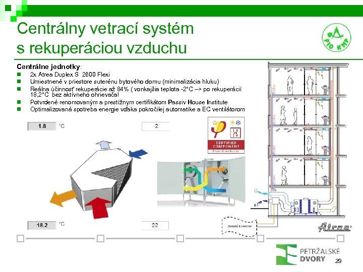 Centrálny vetrací systém s rekuperáciou vzduchu Centrálne jednotky: n n n 2 x Atrea