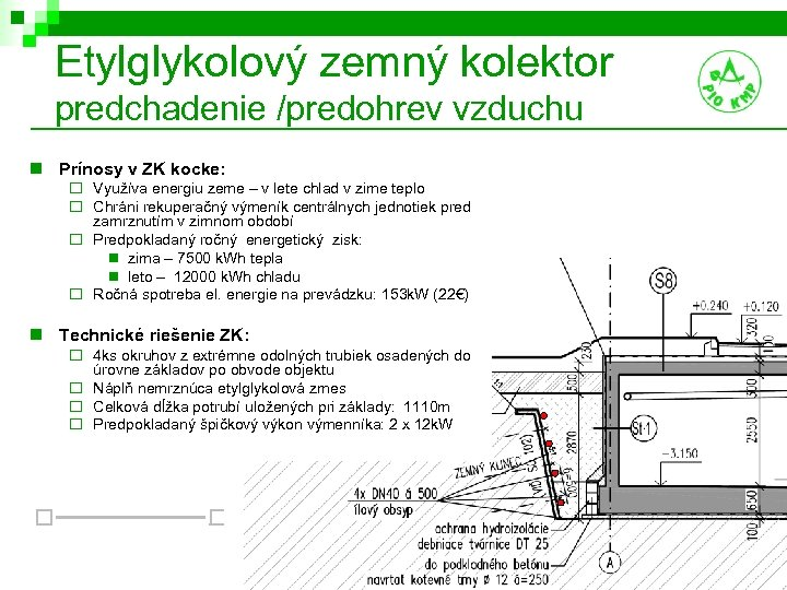 Etylglykolový zemný kolektor predchadenie /predohrev vzduchu n Prínosy v ZK kocke: ¨ Využíva energiu
