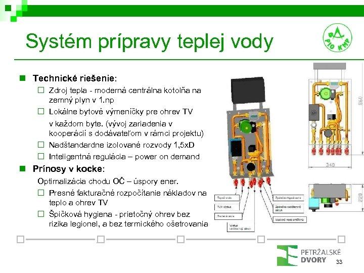 Systém prípravy teplej vody n Technické riešenie: ¨ Zdroj tepla - moderná centrálna kotolňa
