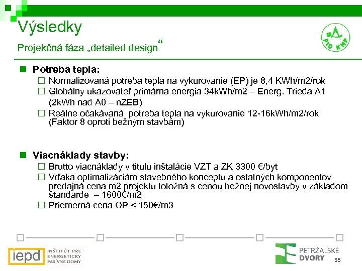 """Výsledky Projekčná fáza """"detailed design """" n Potreba tepla: ¨ Normalizovaná potreba tepla na"""